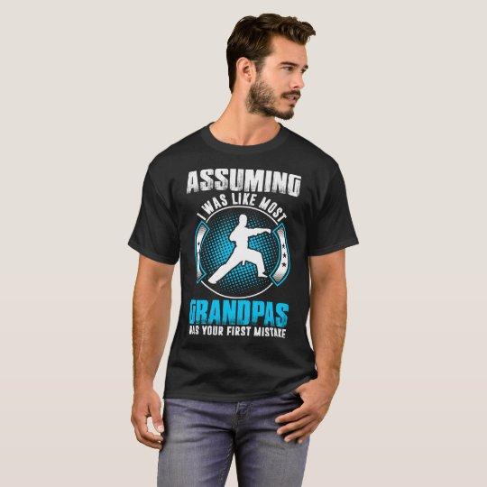 Assuming Like Most Grandpas Mistake Karate Judo T-Shirt
