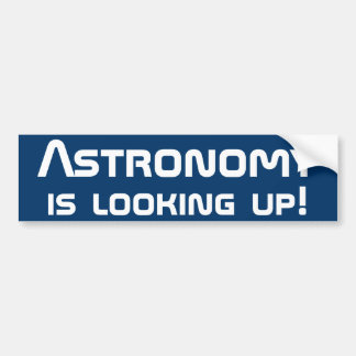Astronomy is looking up! bumper sticker