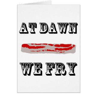 At Dawn We Fry Greeting Card