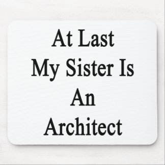 At Last My Sister Is An Architect Mouse Pad