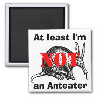 At least I'm NOT an Anteater! Square Magnet