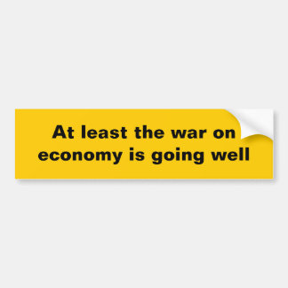 At least the war on economy... bumper sticker