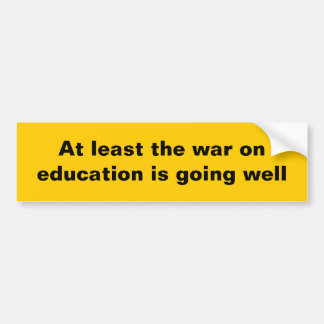 At least the war on education... bumper sticker