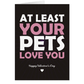 At Least Your Pets Love You Greeting Card