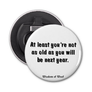 At Least You're Not As Old As You Will Be ... Bottle Opener