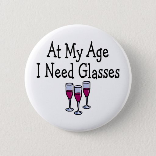 At My Age I Need Glasses 6 Cm Round Badge