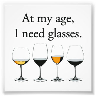 At My Age I Need Glasses Photograph