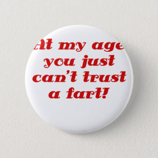 At my Age you Just cant Trust a Fart 6 Cm Round Badge