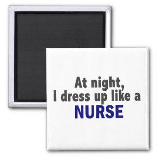 At Night I Dress Up Like A Nurse Magnet
