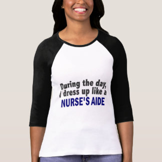 At Night I Dress Up Like A Nurse's Aide Tshirts