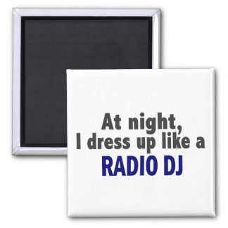 At Night I Dress Up Like A Radio DJ Fridge Magnets