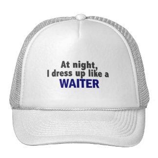 At Night I Dress Up Like A Waiter Trucker Hats