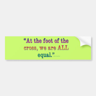 """""""At the foot of the cross..."""" Bumper Sticker"""