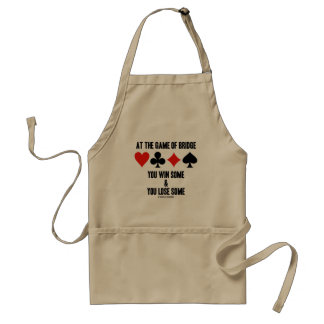 At The Game Of Bridge You Win Some You Lose Some Apron