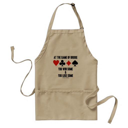 At The Game Of Bridge You Win Some & You Lose Some Apron