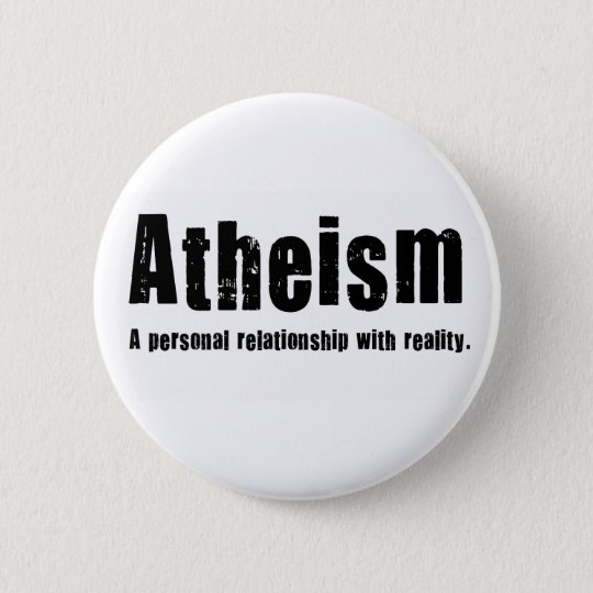 Atheism. A personal relationship with reality. 6 Cm