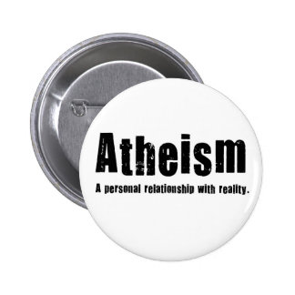 Atheism. A personal relationship with reality. 6 Cm Round Badge