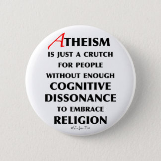 Atheism Is A Crutch 6 Cm Round Badge