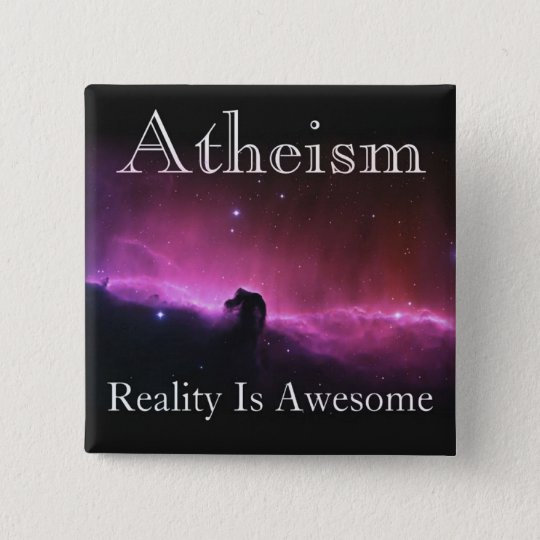Atheism, Reality is awesome 15 Cm Square Badge