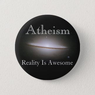 atheism, reality is awesome 6 cm round badge