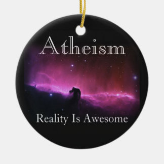 Atheism, Reality is awesome Round Ceramic Decoration