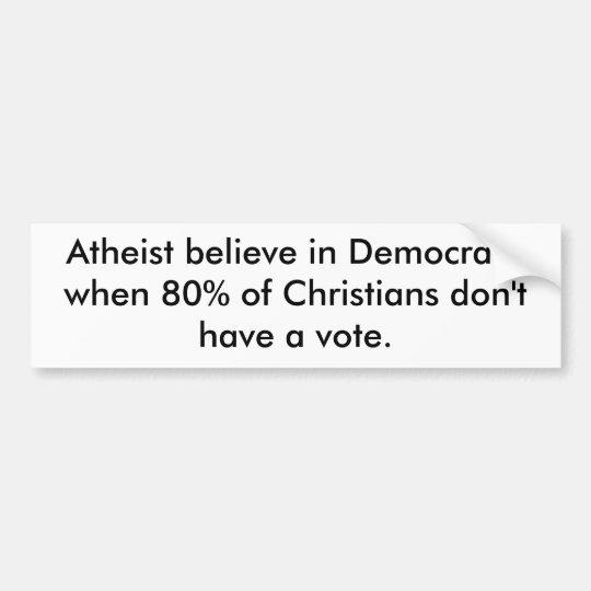 Atheist believe in Democracy Bumper Sticker