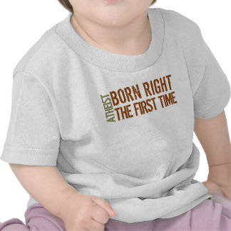 Atheist Born right the first time T Shirt