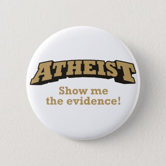 Atheist - Show me the evidence! 6 Cm