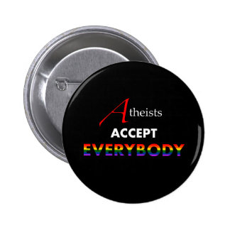 Atheists Accept Everybody! 6 Cm Round Badge