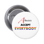 Atheists Accept Everybody! Pin