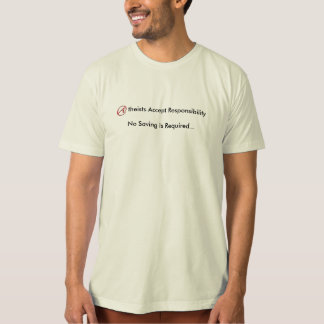 Atheists Accept Responsibility No Saving Required T-Shirt
