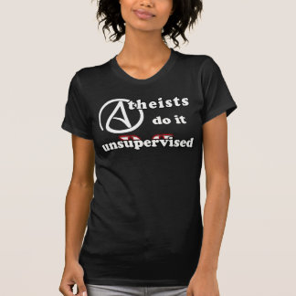 Atheists Do It Unsupervised Women s Shirt