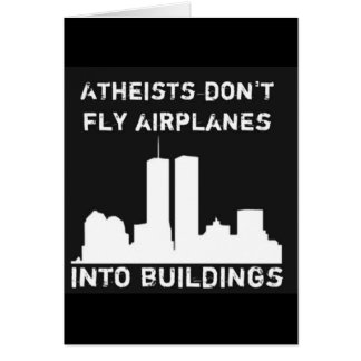 Atheists don t fly airplanes into buildings greeting card