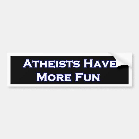 Atheists Have More Fun Bumper Sticker