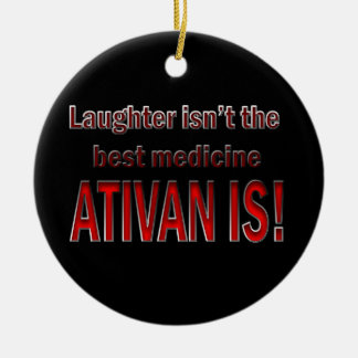 Ativan Is Better Than Laughter Ornament