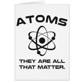 Atoms They're All That Matter Greeting Card