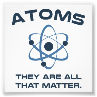 Atoms They're All That Matter Photo Print