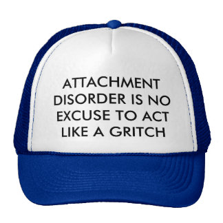 ATTACHMENT DISORDER IS NO EXCUSE TO BE A GRITCH CAP