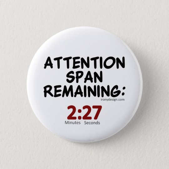 Attention Span Remaining: 2:27 Minutes 6 Cm Round Badge