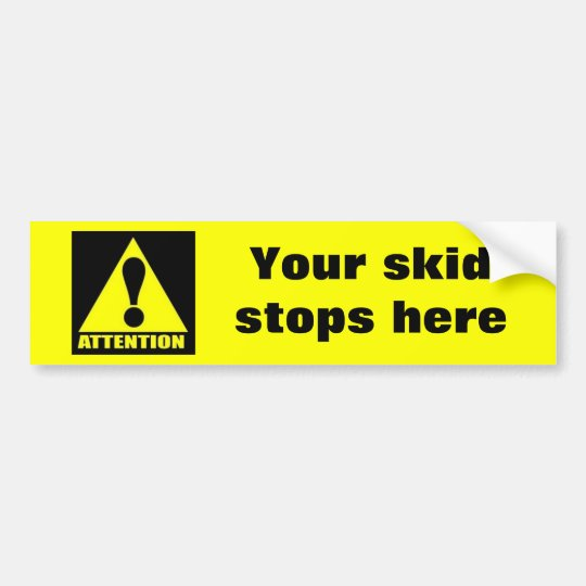 attention, Your skid stops here Bumper Sticker