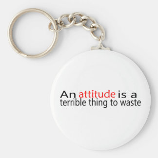 Attitude Is A Terrible Thing To Waste Keychain
