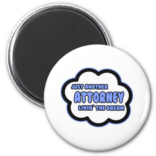 Attorney .. Livin' The Dream 6 Cm Round Magnet