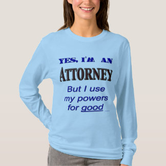 Attorney Powers for Good Lawyer Saying Tee