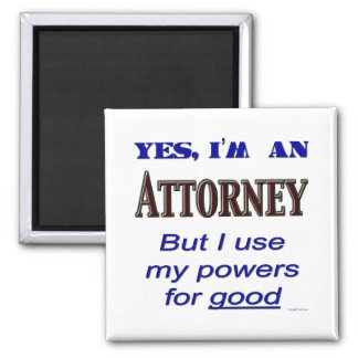 Attorney Powers for Good Saying Magnet