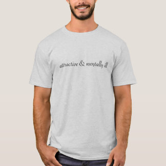 attractive and mentally ill T-Shirt