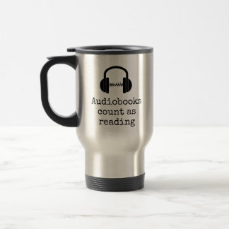 Audiobooks = Reading Travel Mug