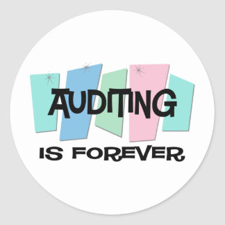 Auditing Is Forever Round Sticker