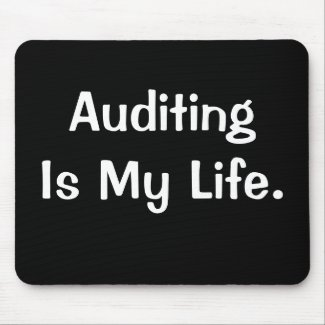 Auditing Is My Life - Auditor Saying Mousepad