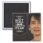 Aung San Suu Kyi not power corrupts it is fear Refrigerator Magnets