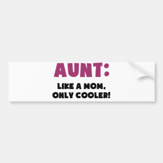 Aunt: Like a Mom, Only Cooler Bumper Sticker